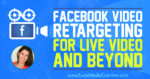 Facebook Video Retargeting for Live Video and Beyond