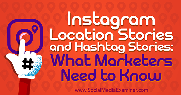 Instagram location stories and hashtag stories what marketers need instagram location stories and hashtag stories what marketers need to know by jenn herman on ccuart