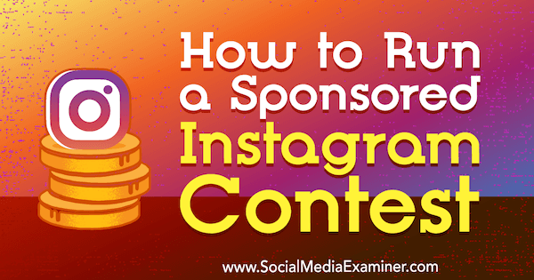 How to Run a Sponsored Instagram Contest by Ana Gotter on Social Media Examiner.