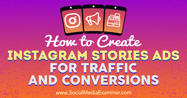How to Create Instagram Stories Ads for Traffic and Conversions by Ana Gotter on Social Media Examiner.