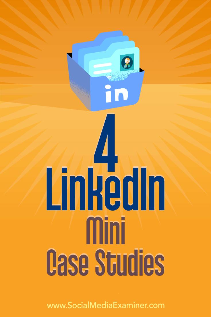 4 LinkedIn Mini Case Studies by Oren Greenberg on Social Media Examiner.