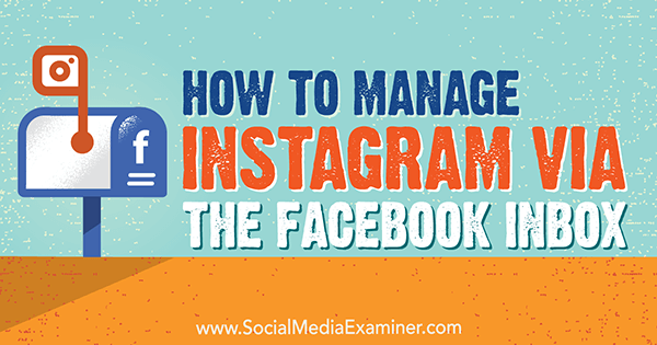 How to Manage Instagram via the Facebook Inbox by Jenn Herman on Social Media Examiner.