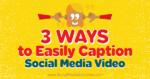 3 Ways to Easily Caption Social Media Video