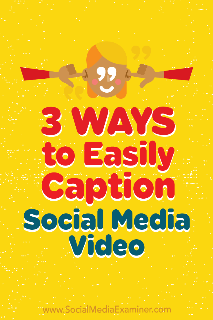 3 Ways to Easily Caption Social Media Video by Serena Ryan on Social Media Examiner.