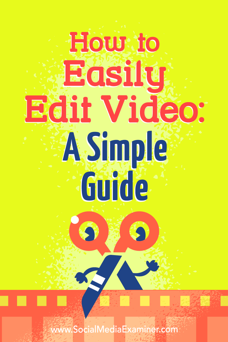 How To Easily Edit Video: A Simple Guide By Peter Gartland On Social Media  Examiner