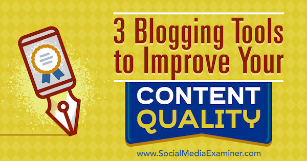 3 Blogging Tools to Improve Your Content Quality by Eric Sachs on Social Media Examiner.