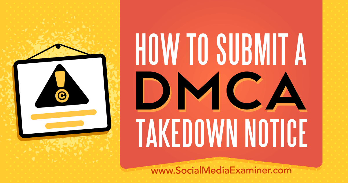 Dmca: How To Submit A DMCA Takedown Notice : Social Media Examiner