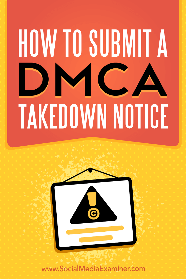 How to Submit a DMCA Takedown Notice by Ana Gotter on Social Media Examiner.