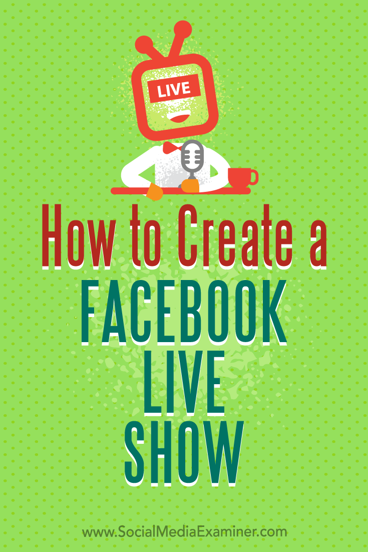 How to Create a Facebook Live Show by Julia Bramble on Social Media Examiner.