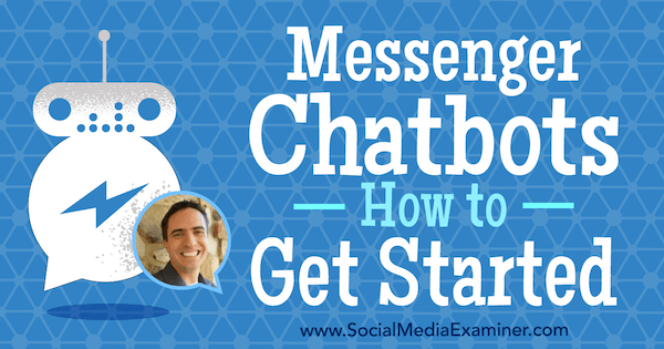Messenger Chatbots: How to Get Started featuring insights from Ben Beck on the Social Media Marketing Podcast.