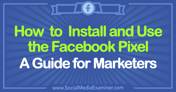 How to Install and Use the Facebook Pixel: A Guide for Marketers by Tammy Cannon on Social Media Examiner.