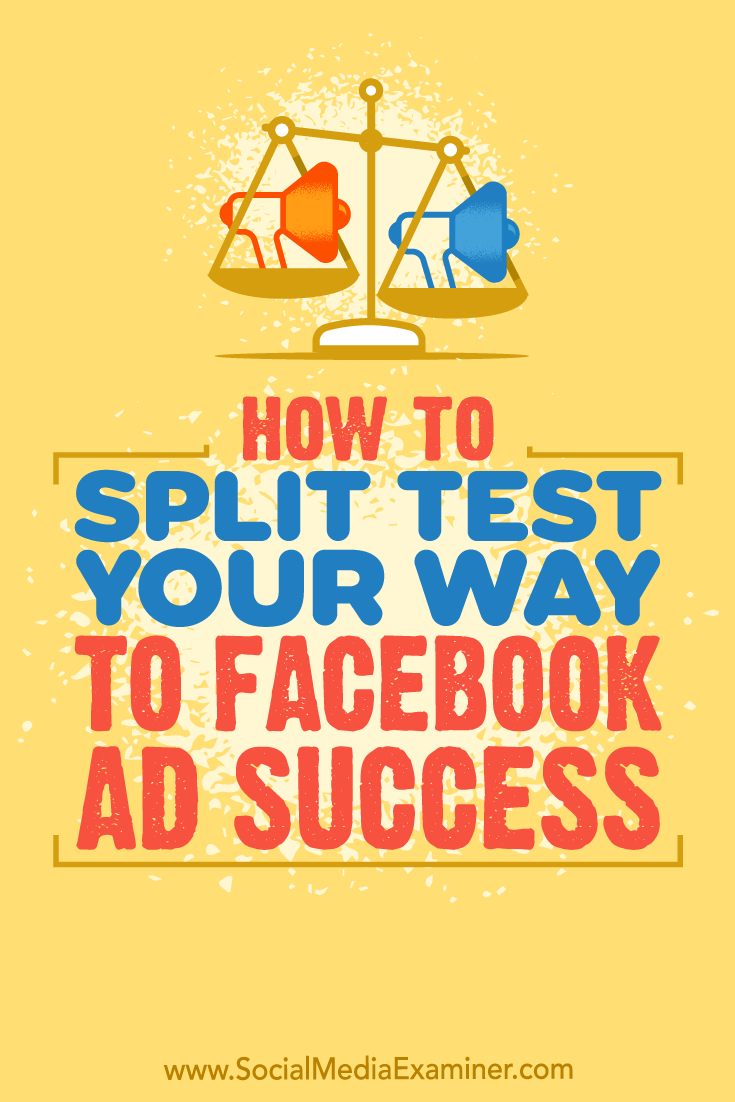How to Split Test Your Way to Facebook Ads Success by Azriel Ratz on Social Media Examiner