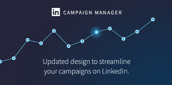 LinkedIn rolled out a refreshed look for LinkedIn Campaign Manager.