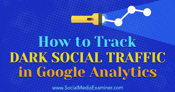 How to Track Dark Social Traffic in Google Analytics by Rachel Moore on Social Media Examiner.