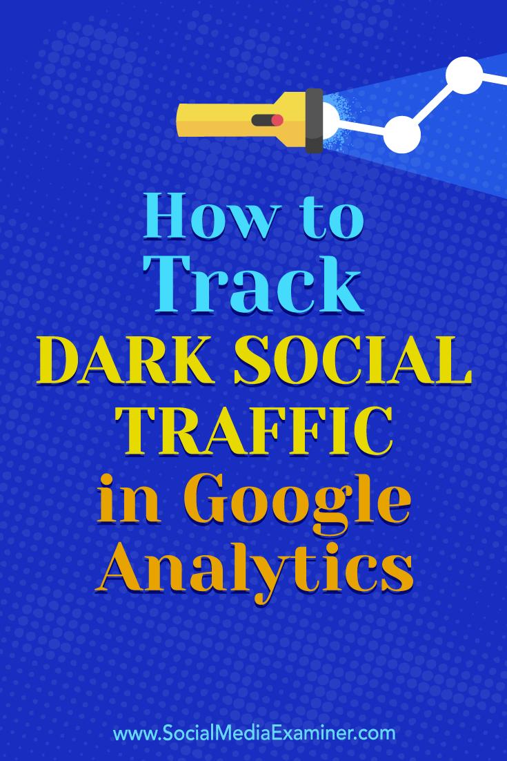 How to Track Dark Social Traffic in Google Analytics by Rachel Moore on Social Media Examiner.