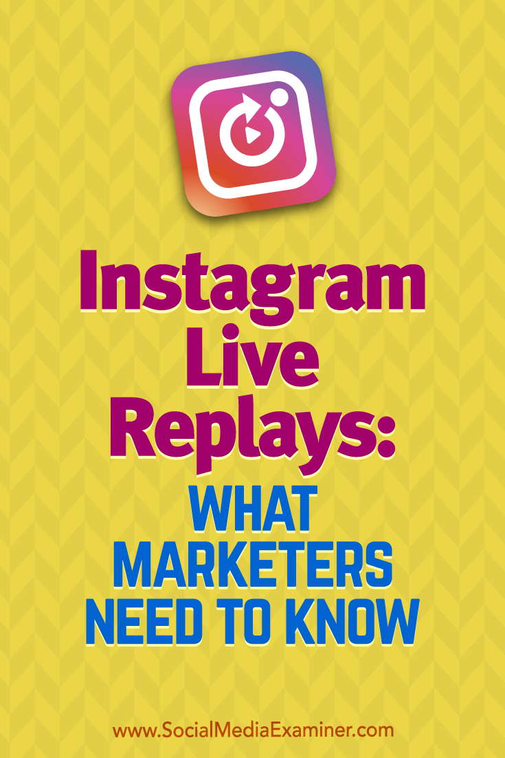 Instagram Live Replays: What Marketers Need to Know by Jenn Herman on Social Media Examiner.