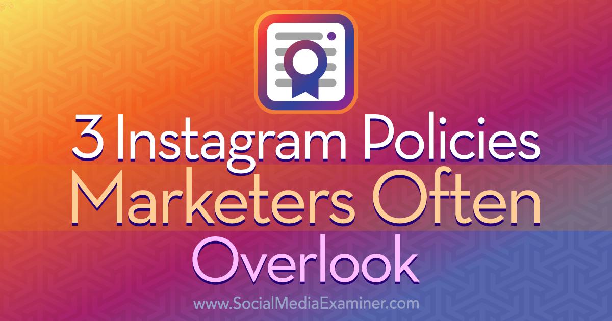 3 Instagram Policies Marketers Often Overlook
