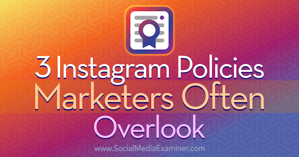 3 Instagram Policies Marketers Often Overlook by Sarah Kornblett on Social Media Examiner.