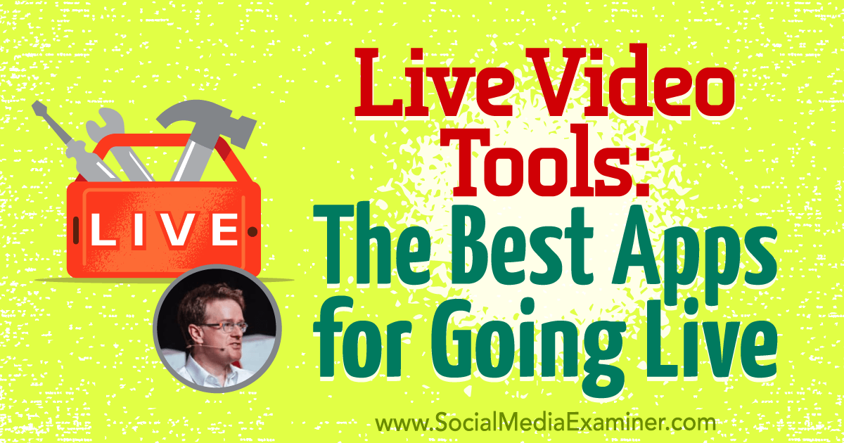 Live Video Tools: The Best Apps for Going Live : Social Media Examiner