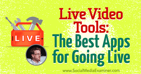 Live Video Tools: The Best Apps for Going Live featuring insights from Ian Anderson Gray on the Social Media Marketing Podcast.