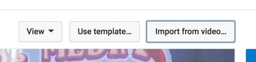 Select Import From Video to use an end screen from one of your other YouTube videos.