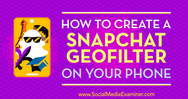 How to Create a Snapchat Geofilter on Your Phone by Shaun Ayala on Social Media Examiner.