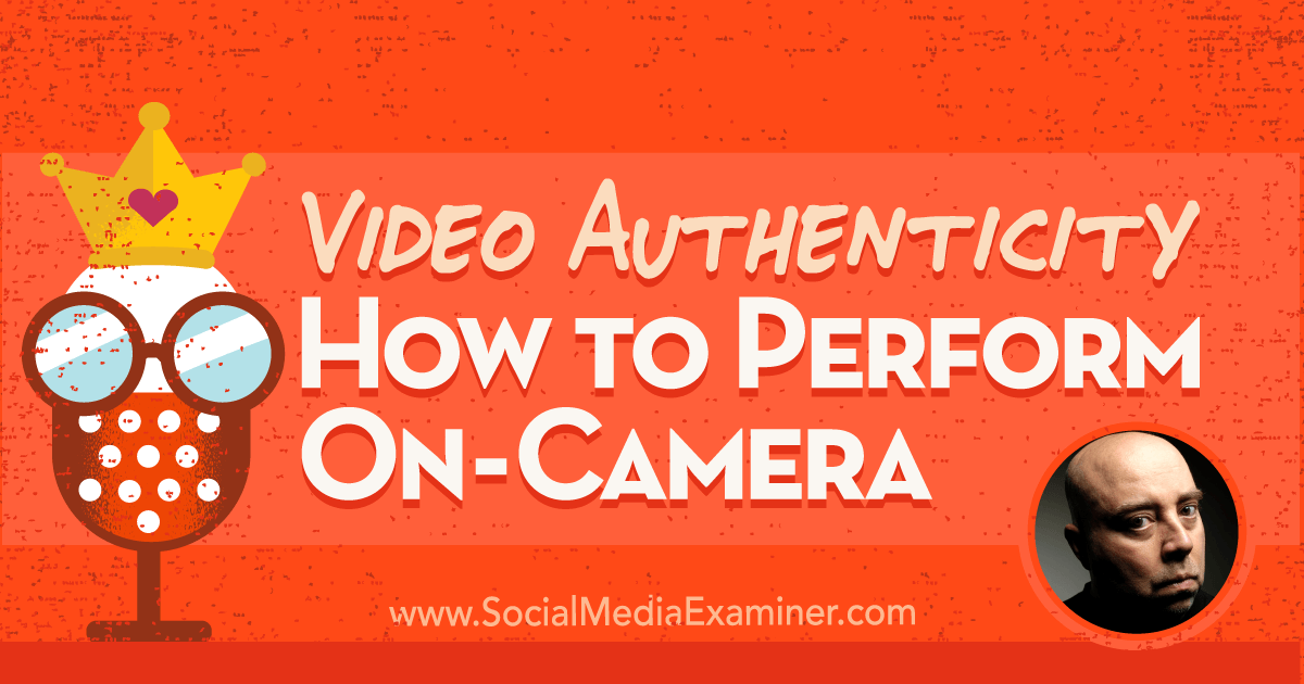 http://www.socialmediaexaminer.com/video-authenticity-how-to-perform-on-camera-david-h-lawrence-xvii/
