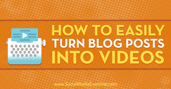 How to Easily Turn Blog Posts Into Videos by Orana Velarde on Social Media Examiner.