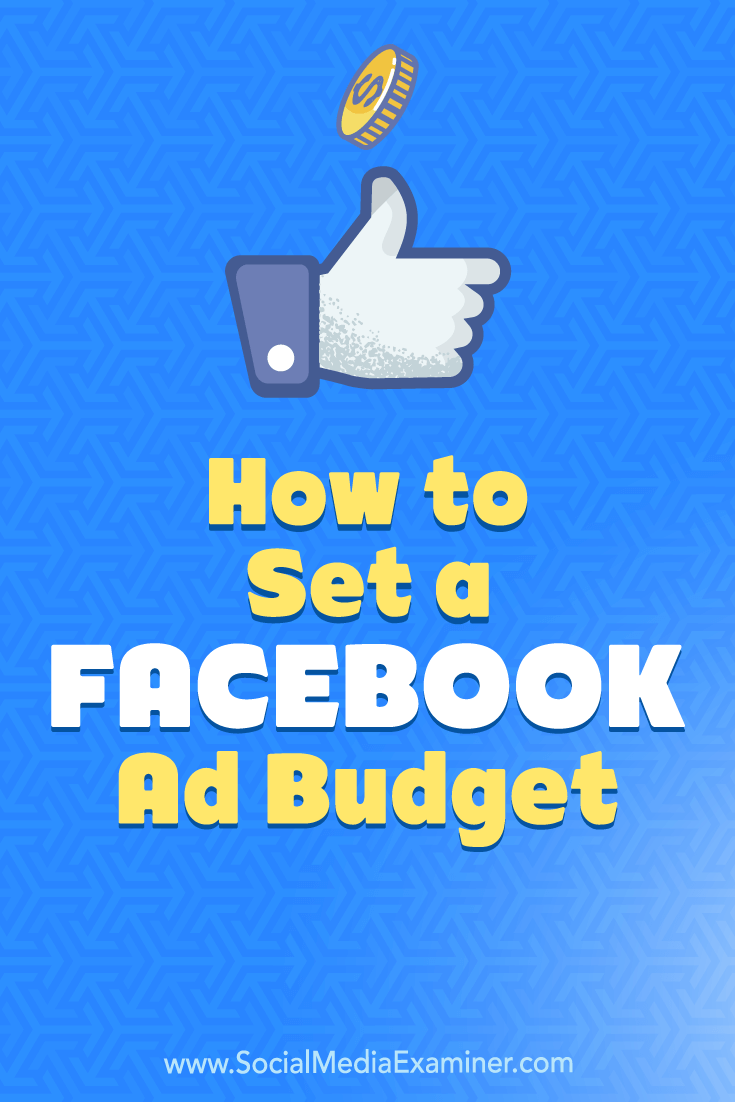 How to Set a Facebook Ad Budget by Logan Mayville on Social Media Examiner.
