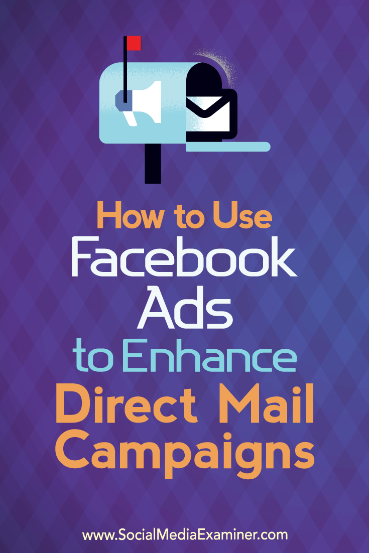 How to Use Facebook Ads to Enhance Direct Mail Campaigns by Ryan Ruud on Social Media Examiner.