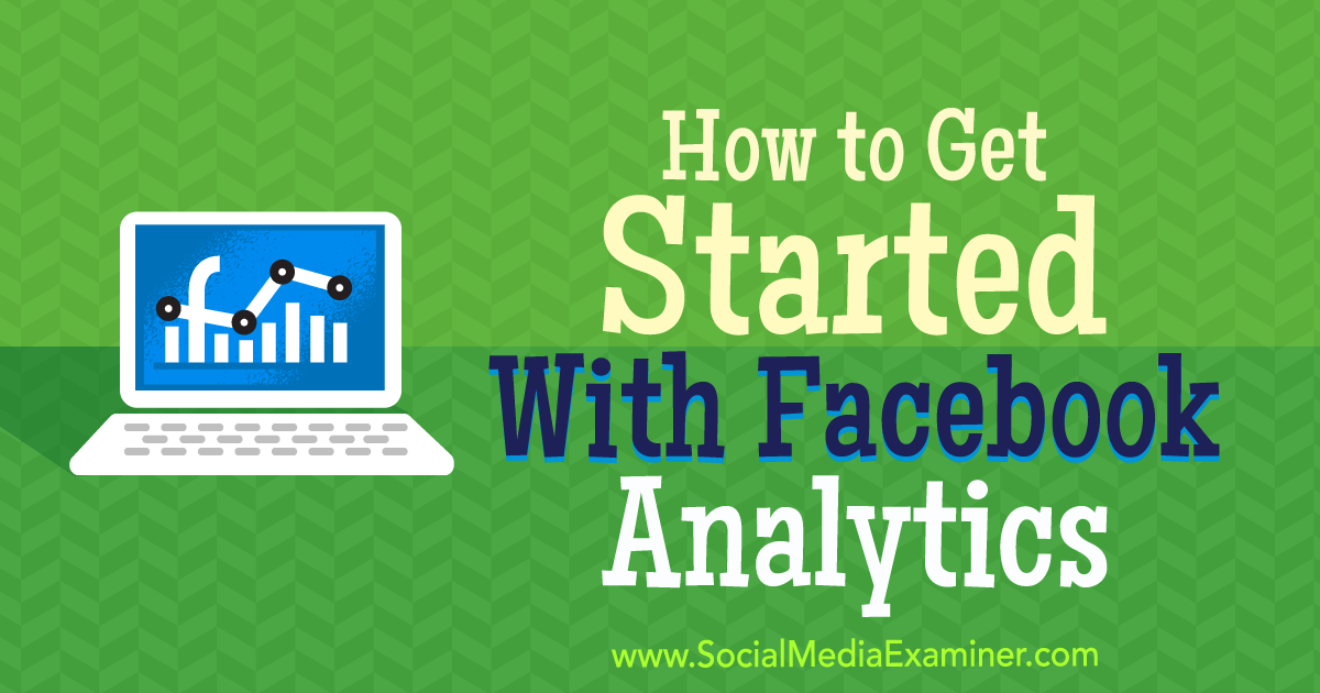 How to Get Started With Facebook Analytics : Social Media Examiner