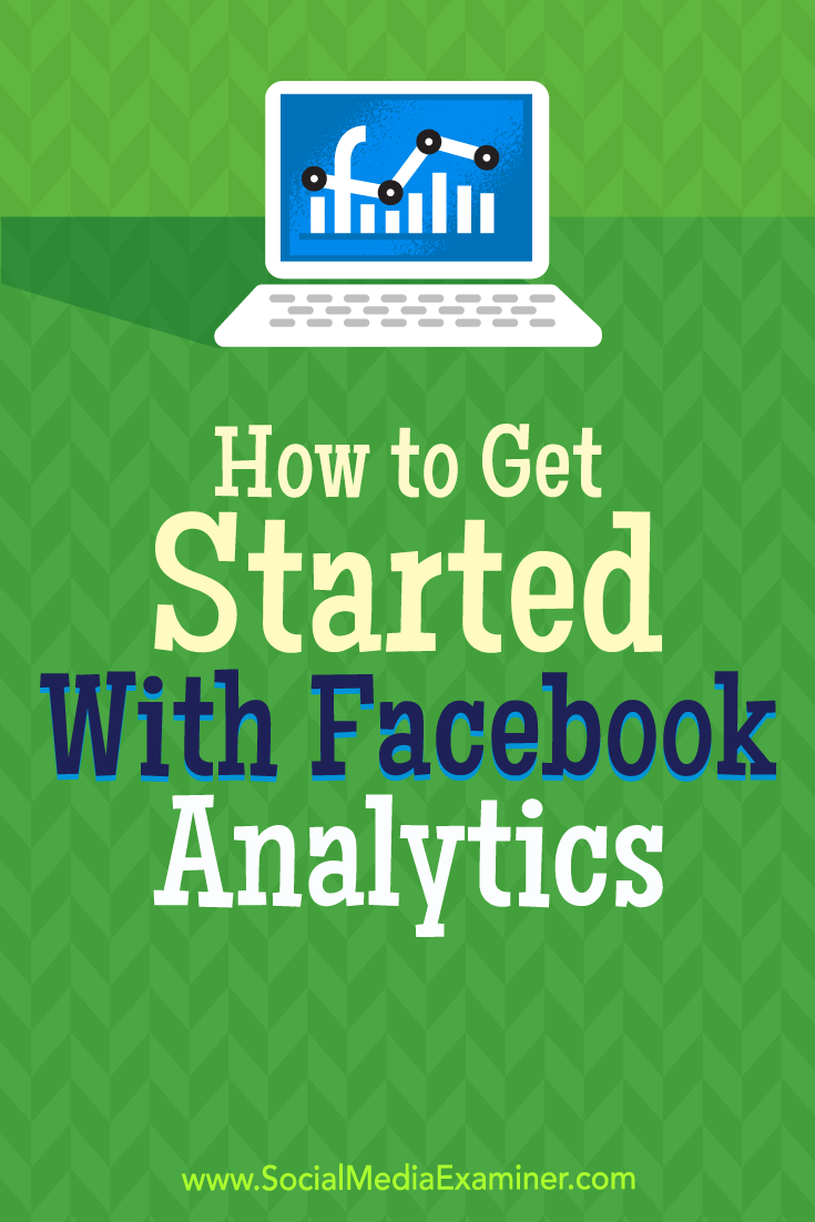 How to Get Started With Facebook Analytics by Bill Widmer on Social Media Examiner.