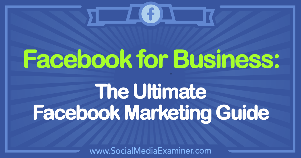 Facebook for Business: The Ultimate Facebook Marketing Guide