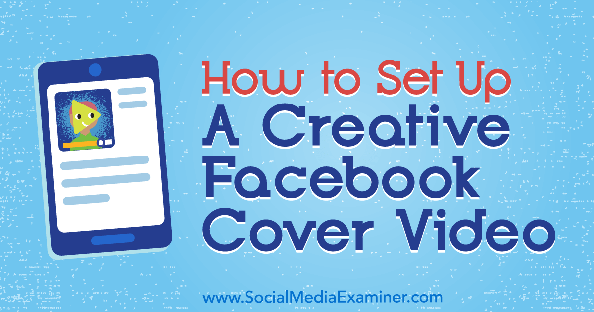 How to Set Up a Creative Facebook Cover Video : Social Media Examiner