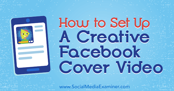 How to Set Up a Creative Facebook Cover Video by Ana Gotter on Social Media Examiner.