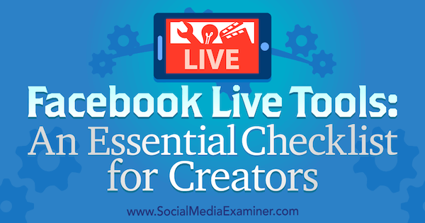 Facebook Live Tools: An Essential Checklist for Creators by Ian Anderson Gray on Social Media Examiner.