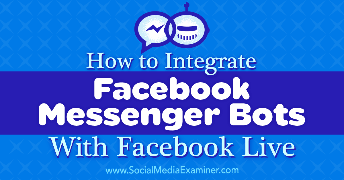 How to Integrate Facebook Messenger Bots With Facebook Live
