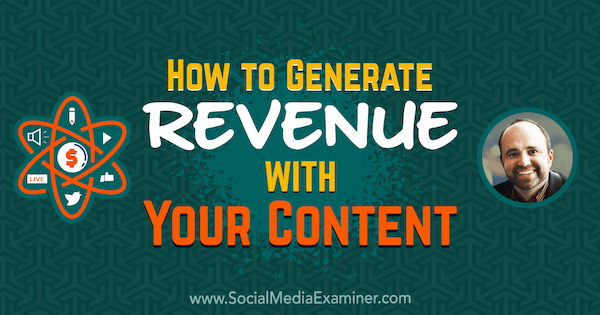 How to Generate Revenue With Your Content featuring insights from Joe Pulizzi on the Social Media Marketing Podcast.