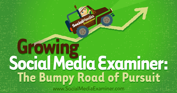 Growing Social Media Examiner: The Bumpy Road of Pursuit featuring insights from Michael Stelner with interview by Mark Mason on the Social Media Marketing Podcast.