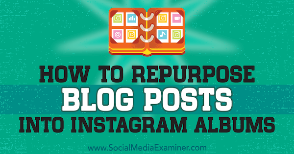 How to Repurpose Blog Posts Into Instagram Albums by Jenn Herman on Social Media Examiner.