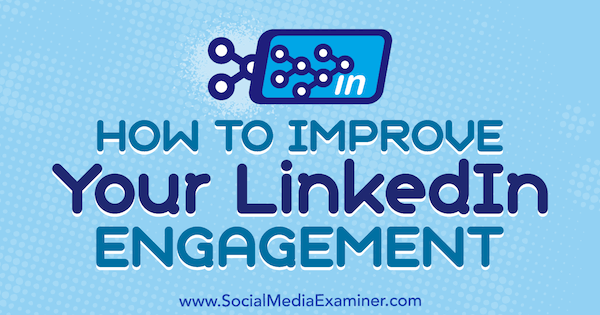 How to Improve Your LinkedIn Engagement by John Espirian on Social Media Examiner.