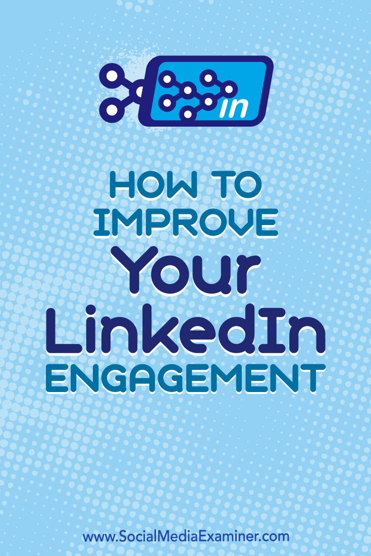How to Improve Your LinkedIn Engagement by John Espirian on Social Media Examiner.