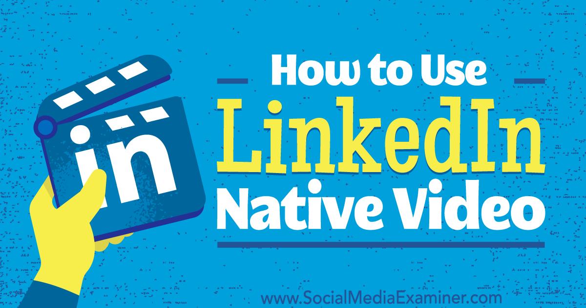 How to Use LinkedIn Native Video