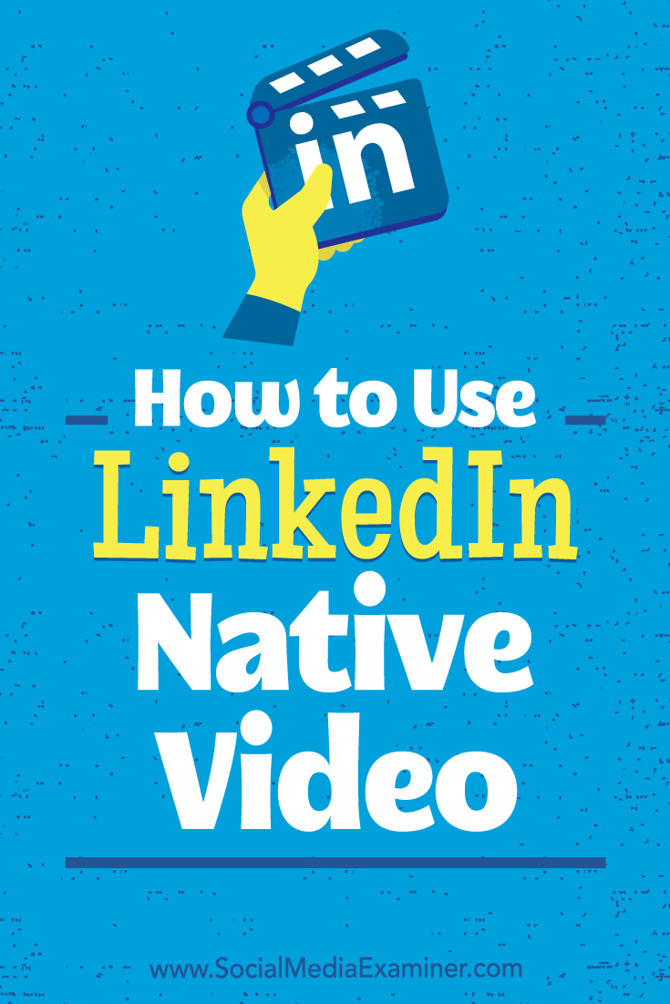 How to Use LinkedIn Native Video by Viveka von Rosen on Social Media Examiner.