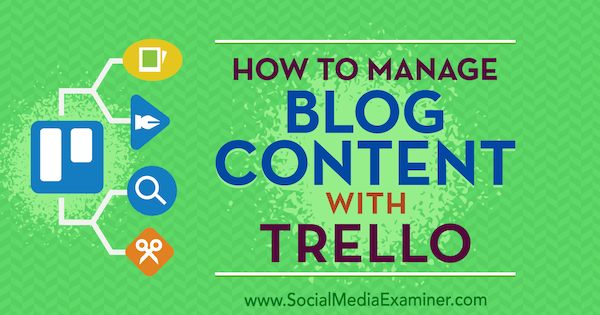 How to Manage Blog Content With Trello by Marc Schenker on Social Media Examiner.