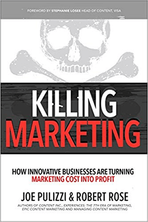 Killing Marketing by Joe Pulizzi and Robert Rose.