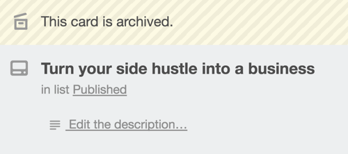 After you click Archive on a Trello card, you'll see a message at the top of the screen confirming your action.