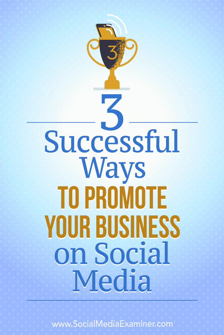 3 Successful Ways to Promote Your Business on Social Media by Aaron Orendorff on Social Media Examiner.