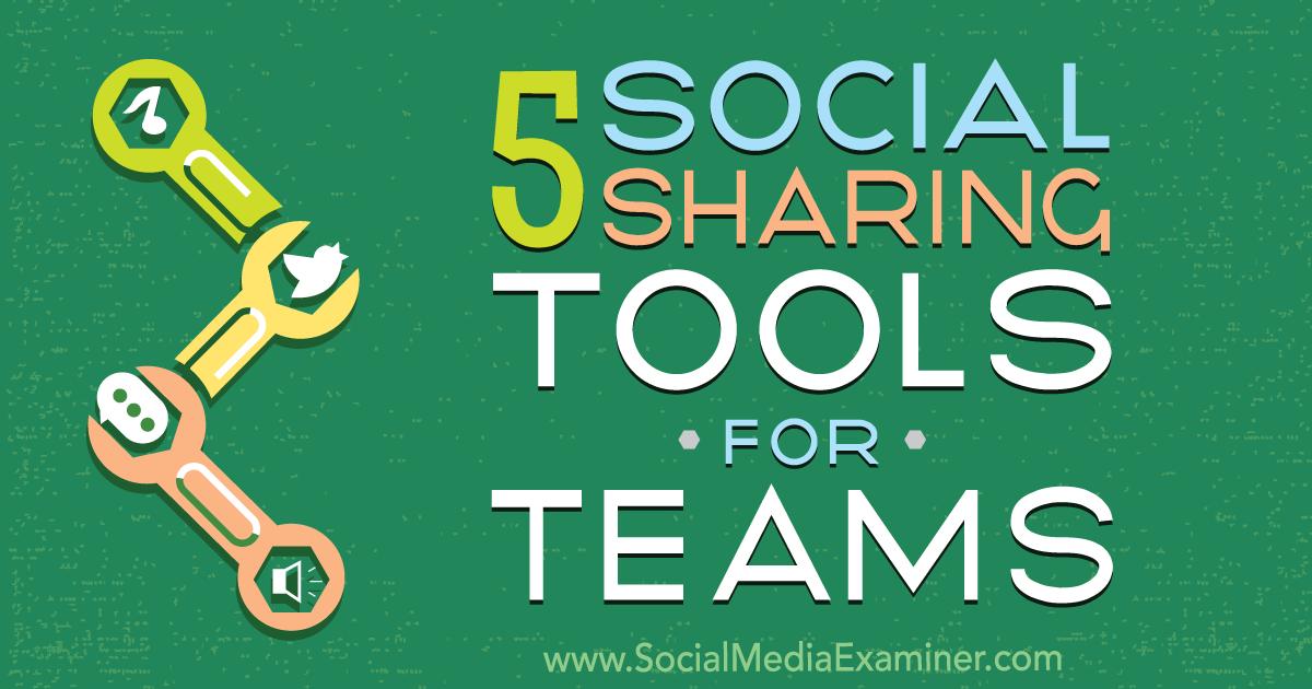 5 Social Sharing Tools for Teams : Social Media Examiner
