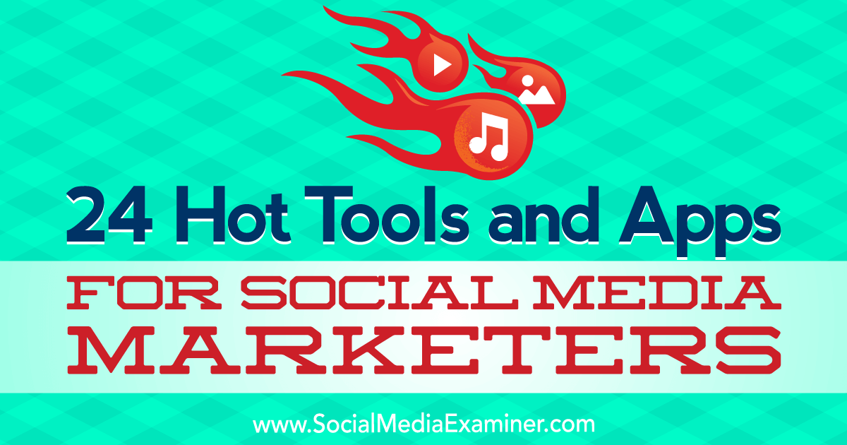 24 Hot Tools and Apps for Social Media Marketers : Social Media Examiner